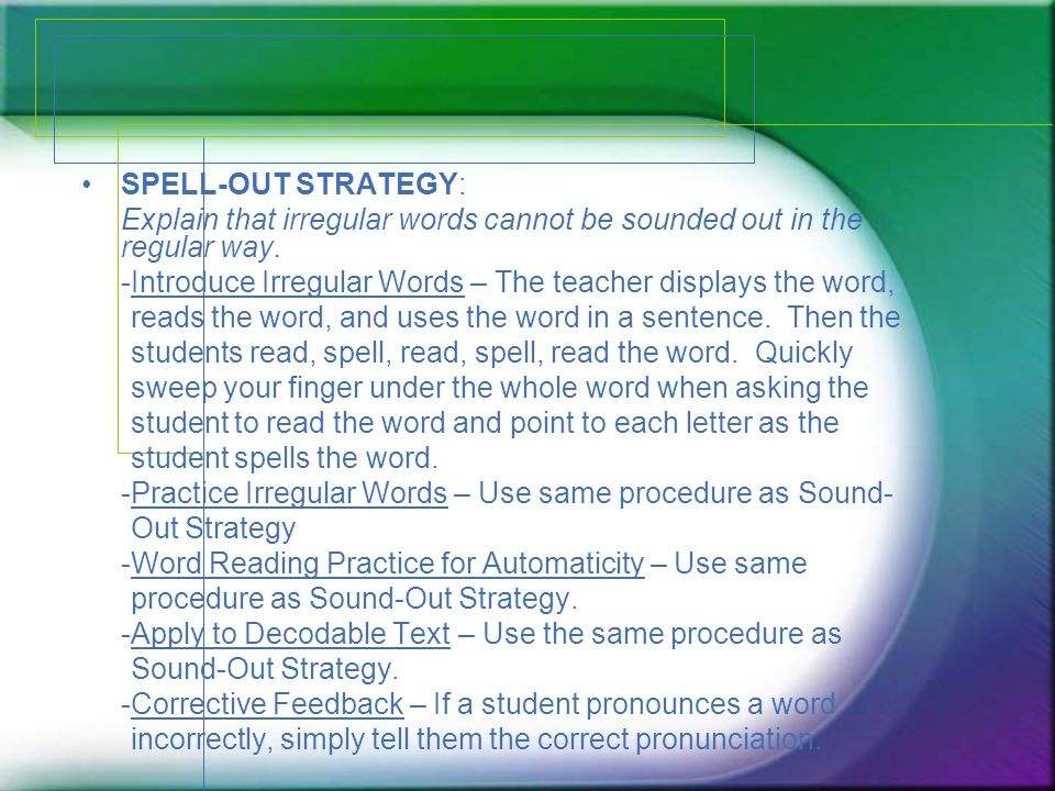 SPELL-OUT STRATEGY: Explain that irregular words cannot be sounded out in the regular way.