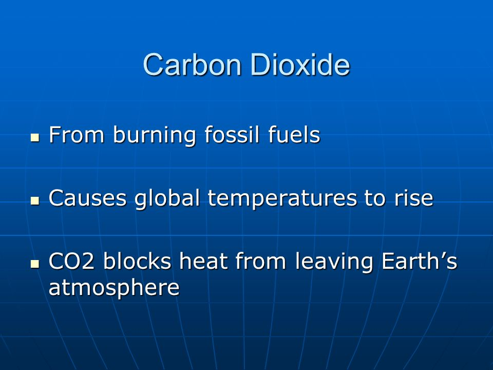 Carbon Dioxide From burning fossil fuels
