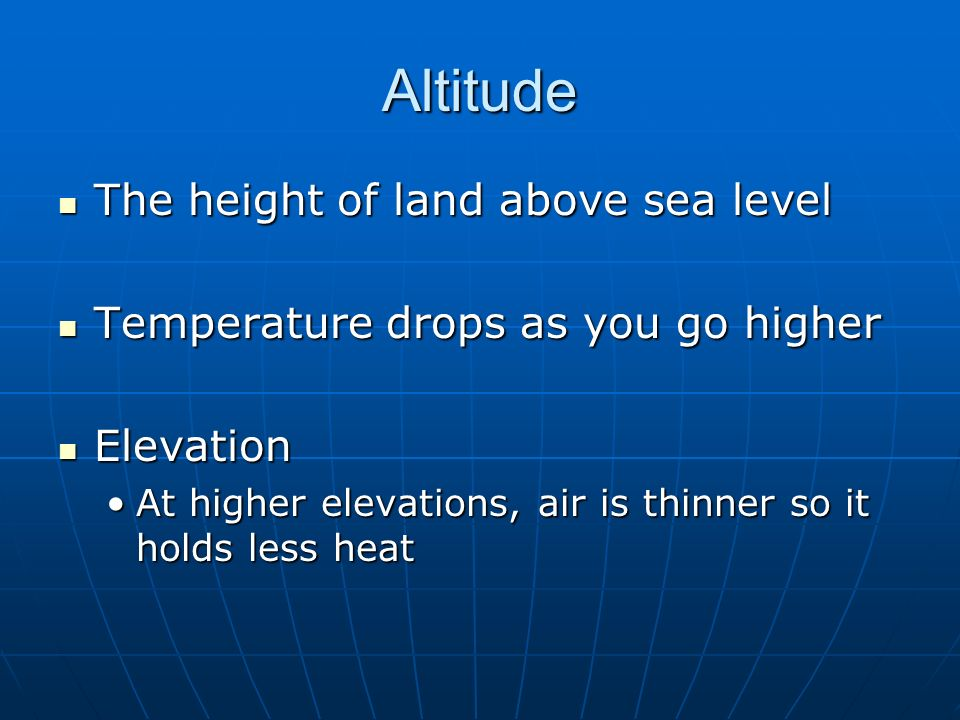 Altitude The height of land above sea level