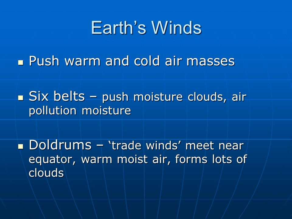Earth's Winds Push warm and cold air masses