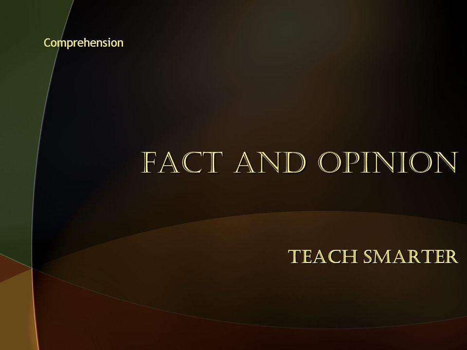 Comprehension FACT AND OPINION Teach Smarter