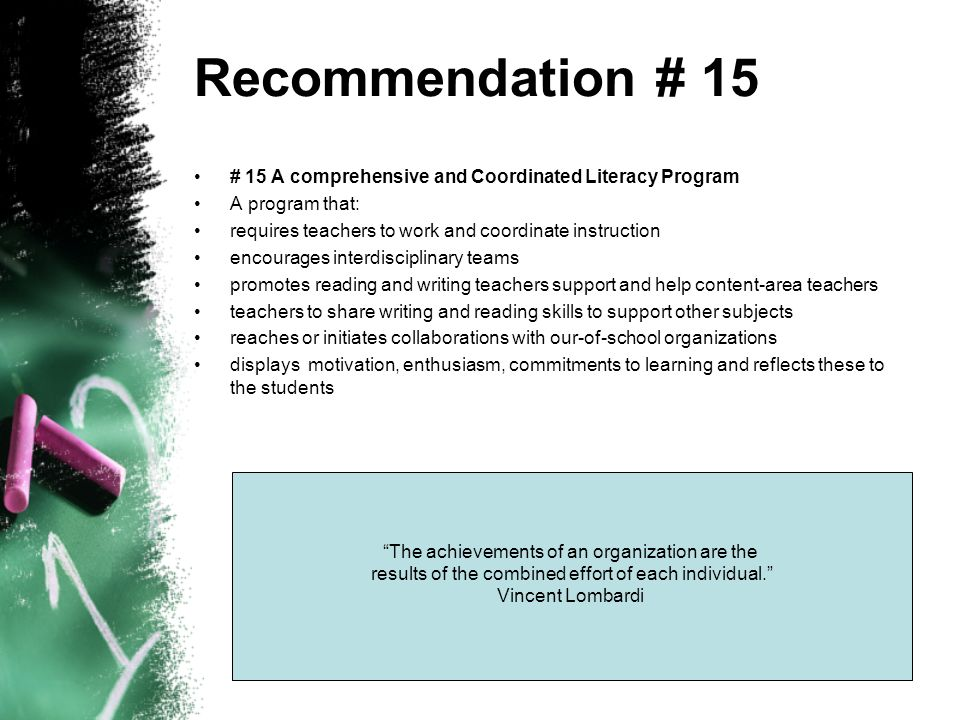 Recommendation # 15 # 15 A comprehensive and Coordinated Literacy Program. A program that: requires teachers to work and coordinate instruction.