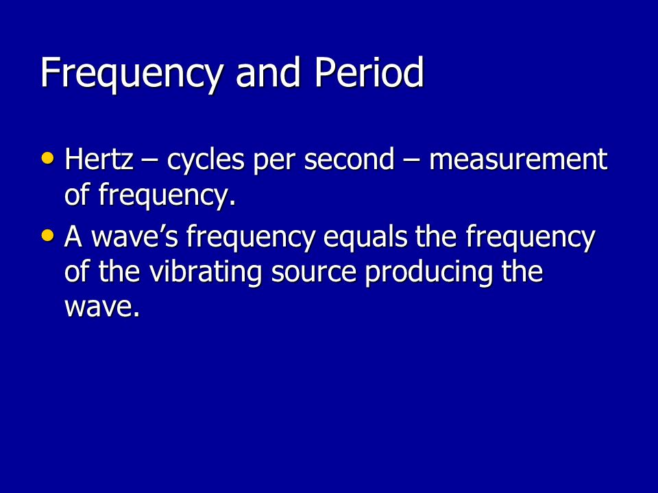 Frequency and Period Hertz – cycles per second – measurement of frequency.