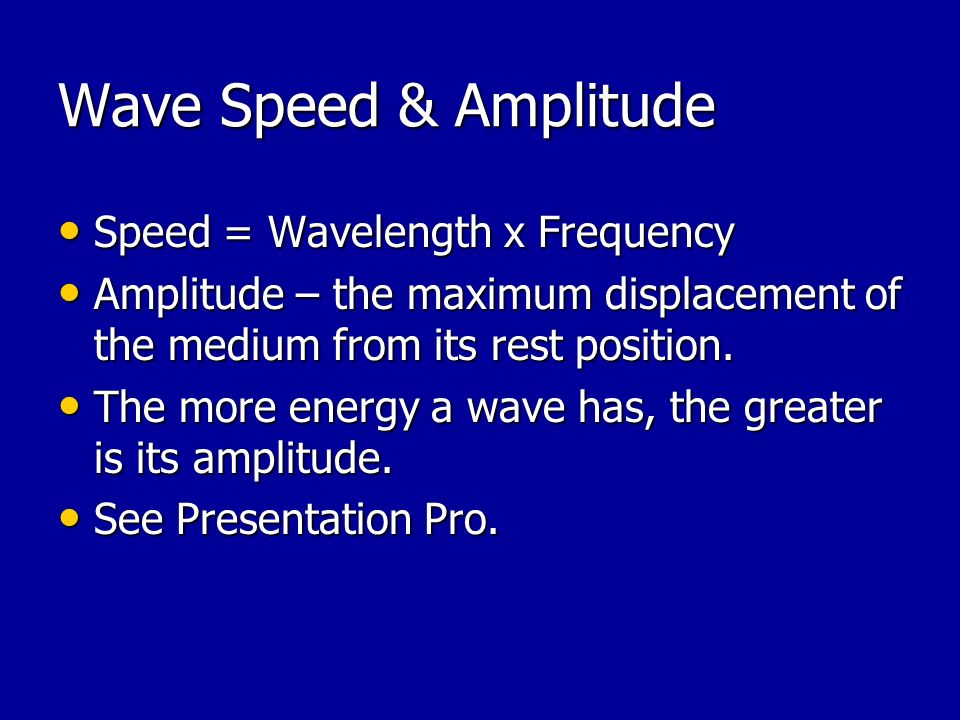 Wave Speed & Amplitude Speed = Wavelength x Frequency