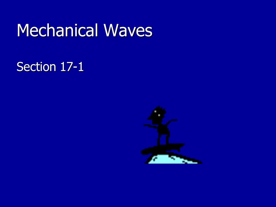 Mechanical Waves Section 17-1
