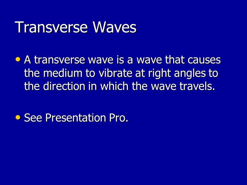 Transverse Waves A transverse wave is a wave that causes the medium to vibrate at right angles to the direction in which the wave travels.