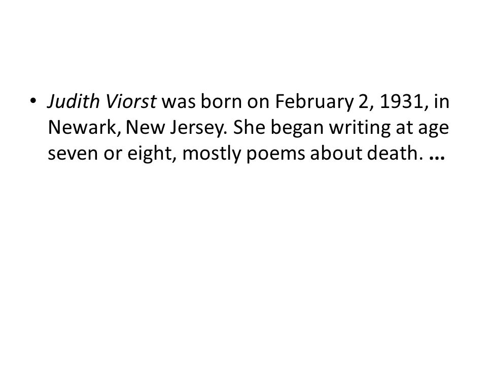 Judith Viorst was born on February 2, 1931, in Newark, New Jersey