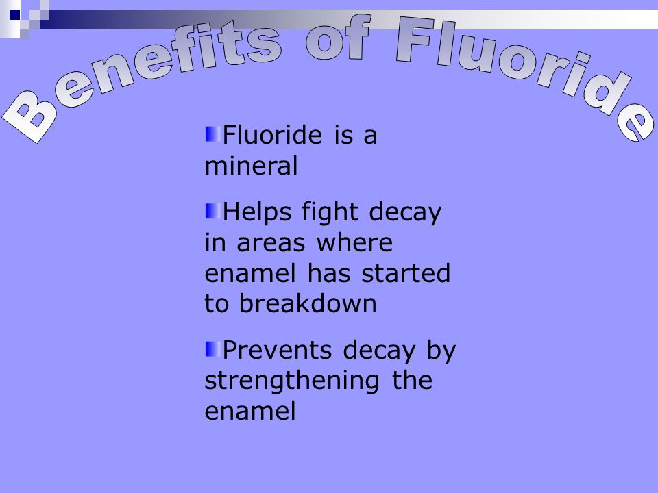 Benefits of Fluoride Fluoride is a mineral