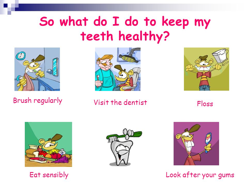 So what do I do to keep my teeth healthy