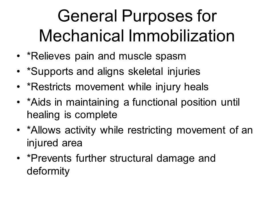 General Purposes for Mechanical Immobilization