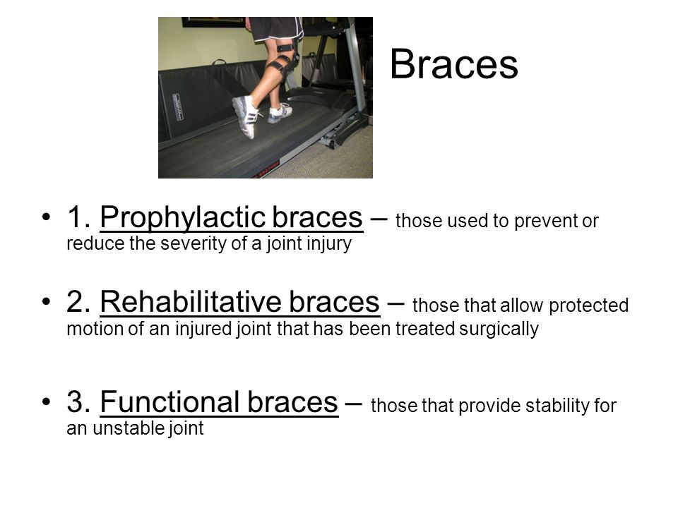 Braces 1. Prophylactic braces – those used to prevent or reduce the severity of a joint injury.