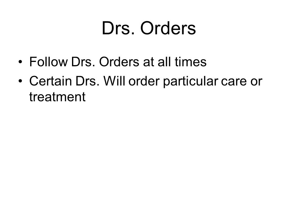 Drs. Orders Follow Drs. Orders at all times