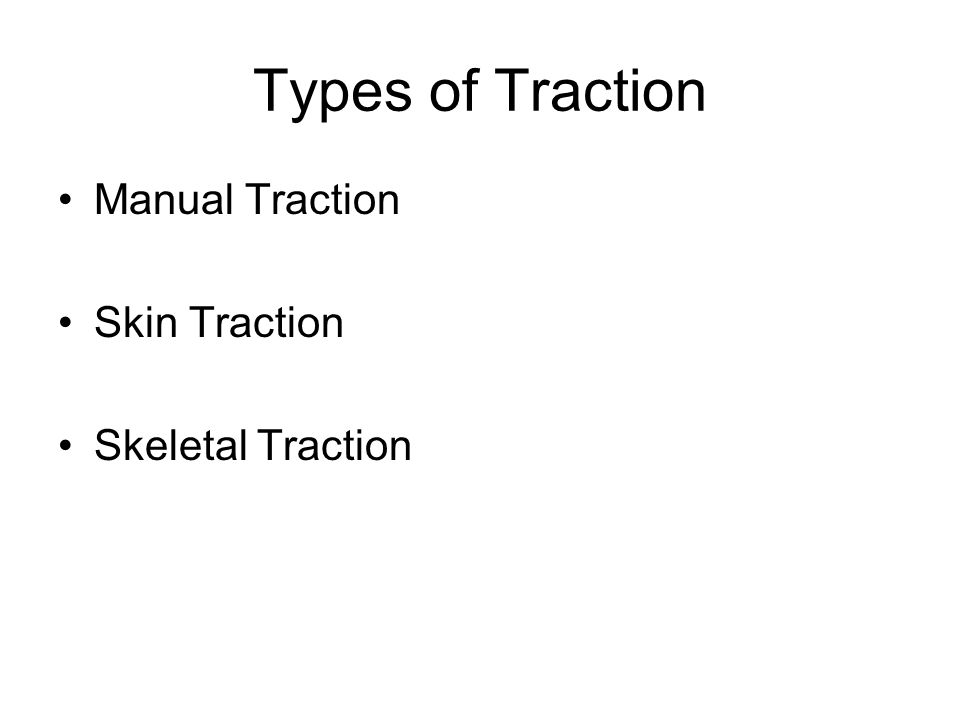 Types of Traction Manual Traction Skin Traction Skeletal Traction
