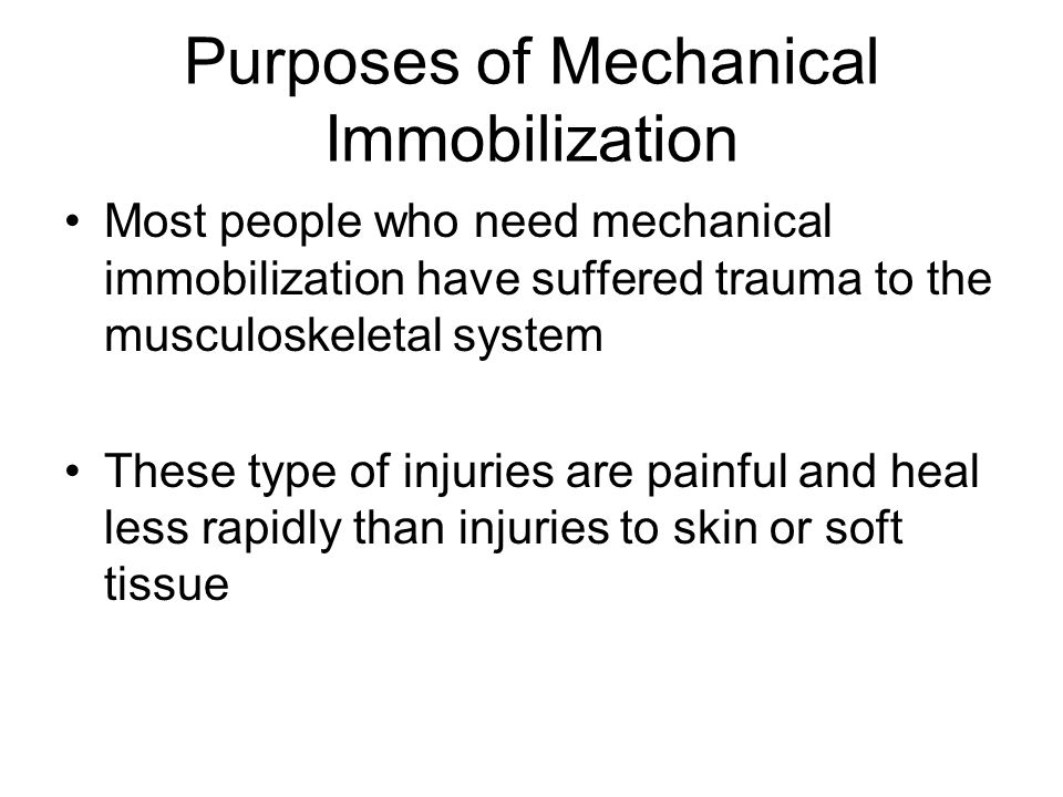 Purposes of Mechanical Immobilization