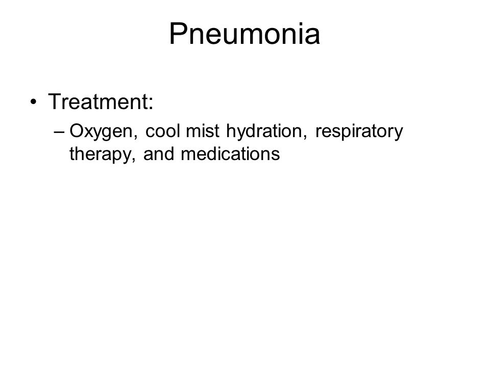 Pneumonia Treatment: Oxygen, cool mist hydration, respiratory therapy, and medications