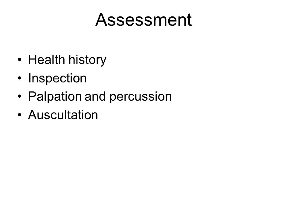 Assessment Health history Inspection Palpation and percussion