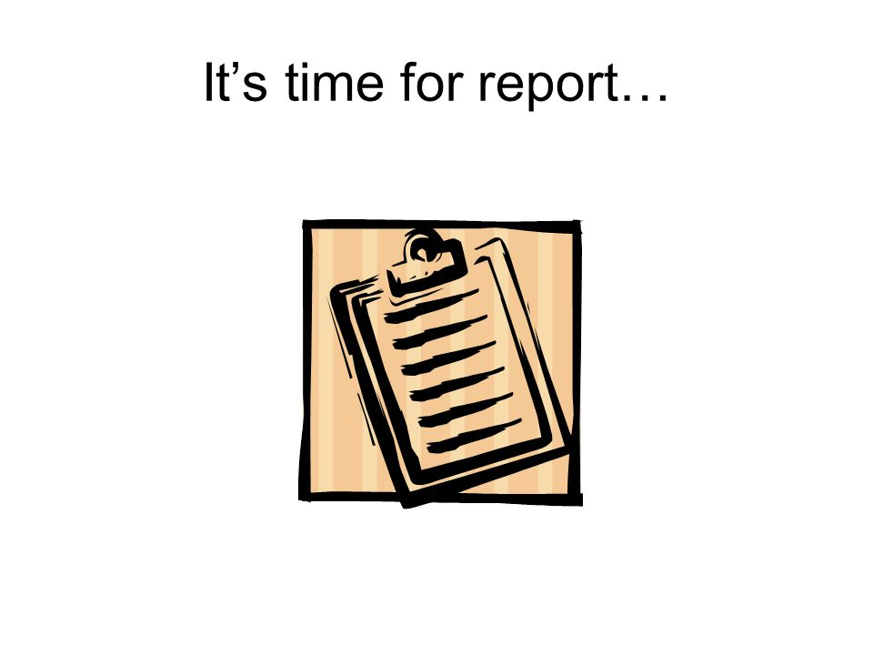 It's time for report…