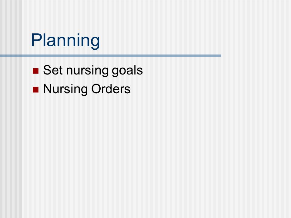 Planning Set nursing goals Nursing Orders