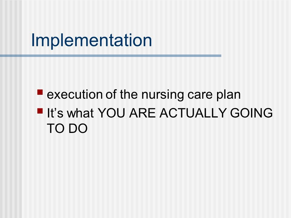 Implementation execution of the nursing care plan