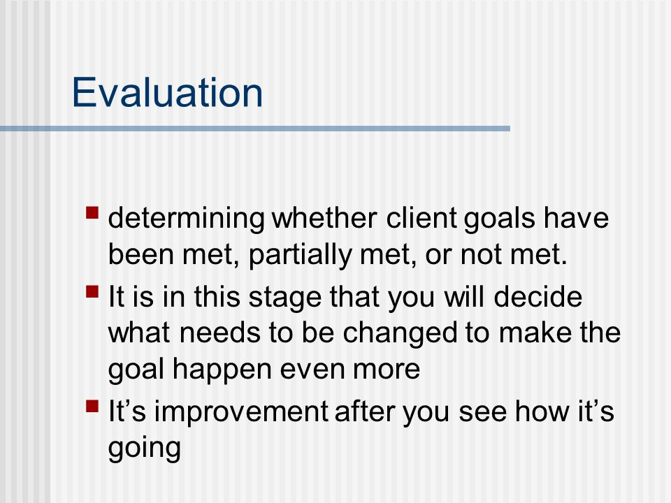 Evaluation determining whether client goals have been met, partially met, or not met.