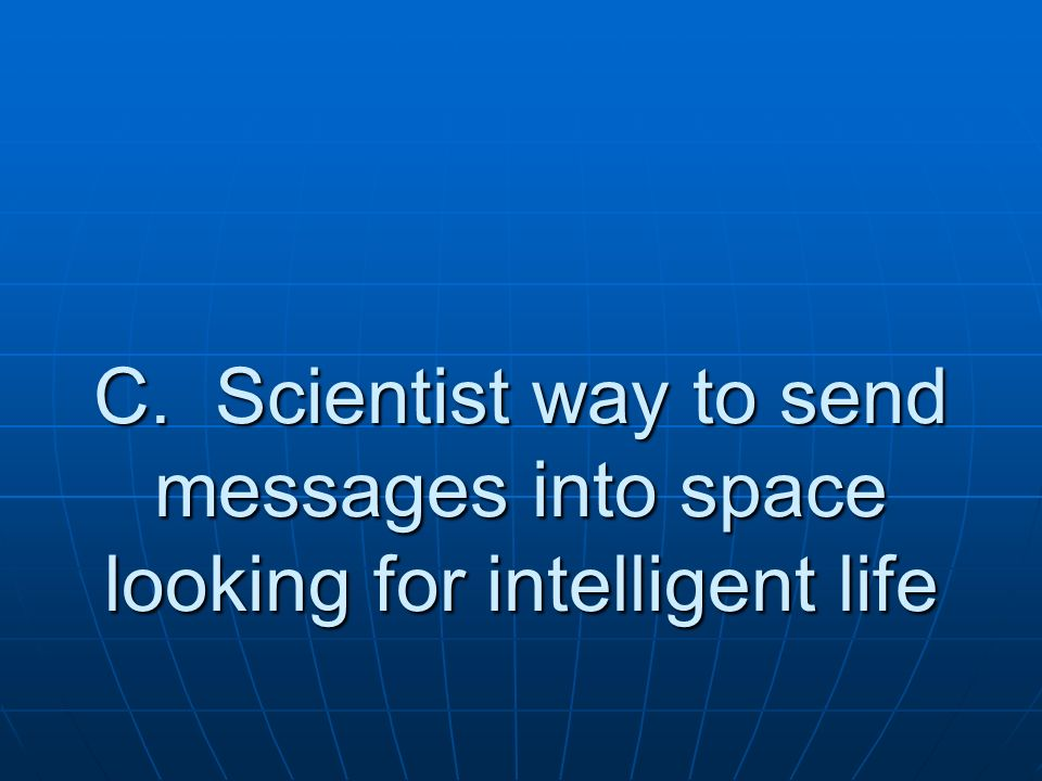 C. Scientist way to send messages into space looking for intelligent life