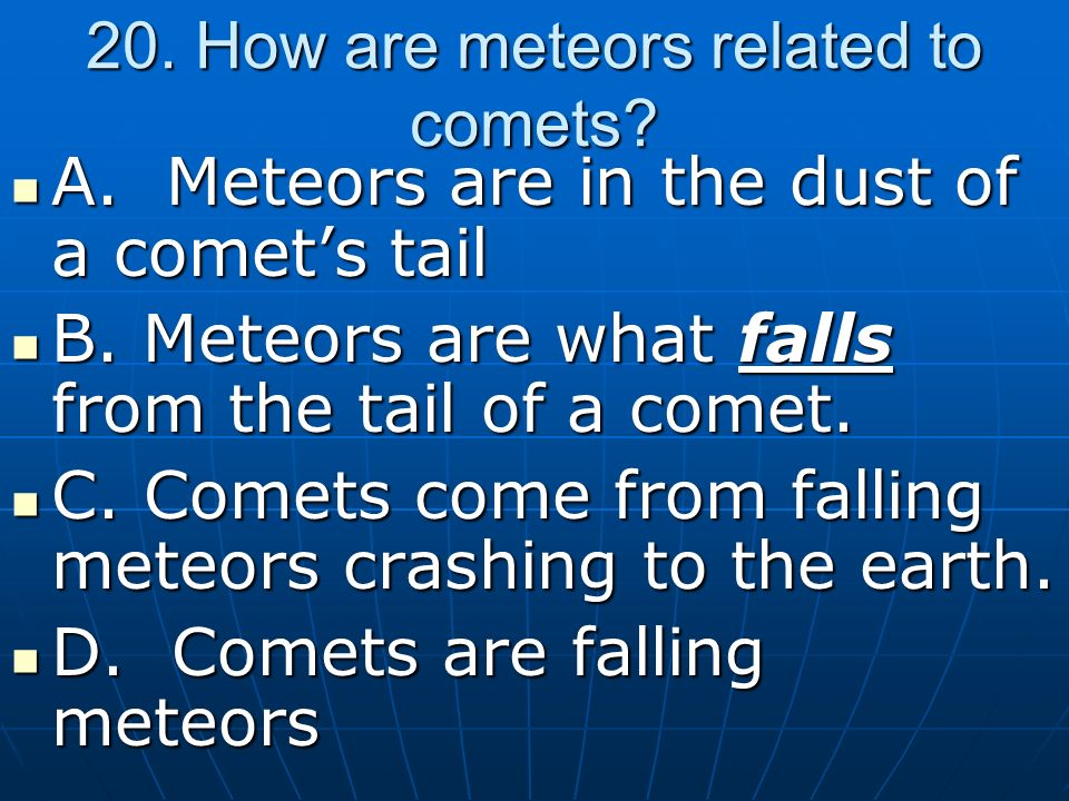 20. How are meteors related to comets