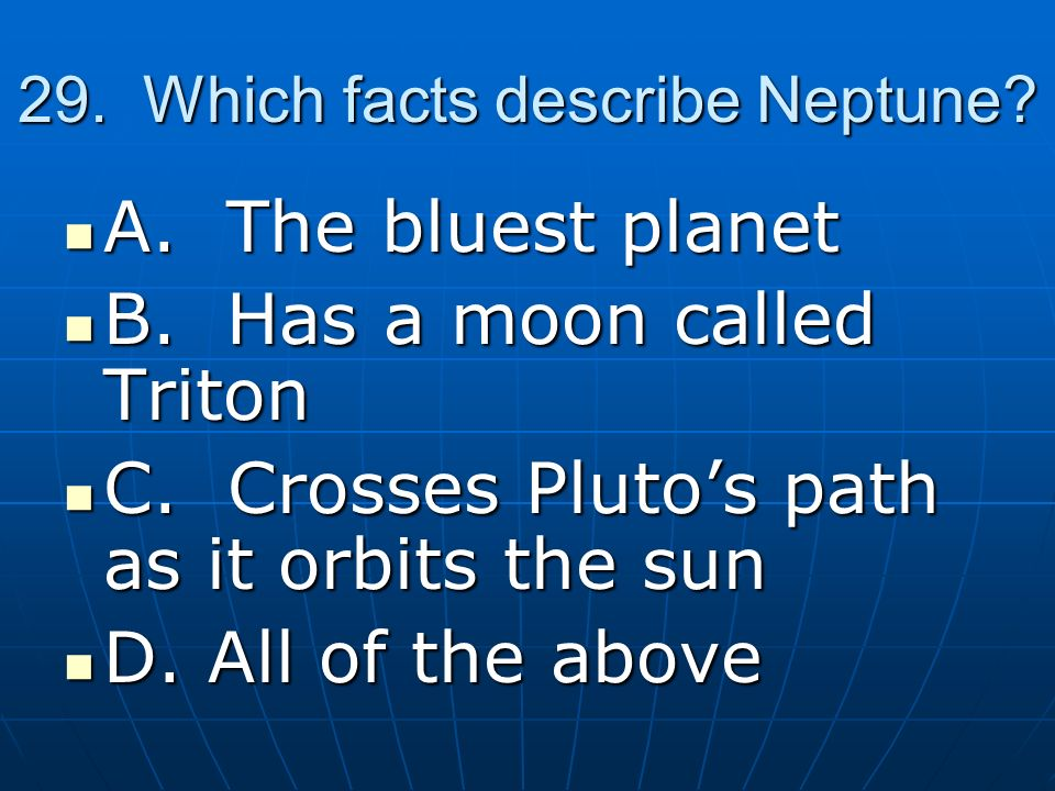 29. Which facts describe Neptune