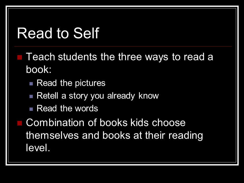Read to Self Teach students the three ways to read a book: