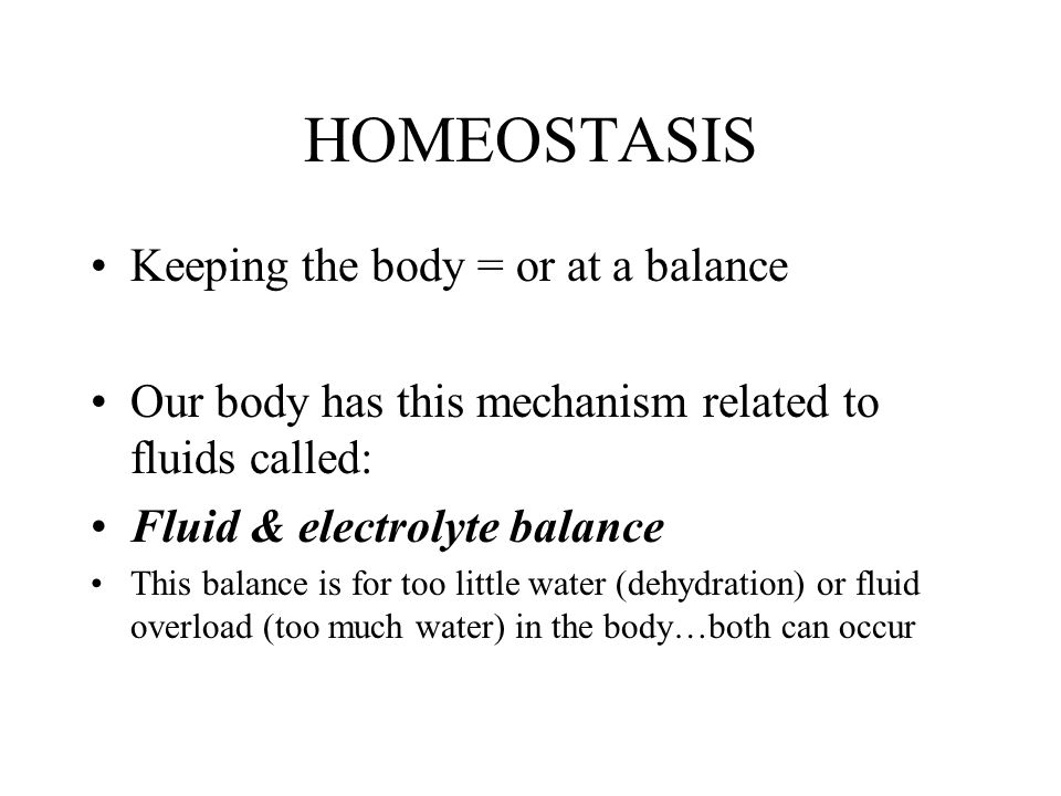 HOMEOSTASIS Keeping the body = or at a balance