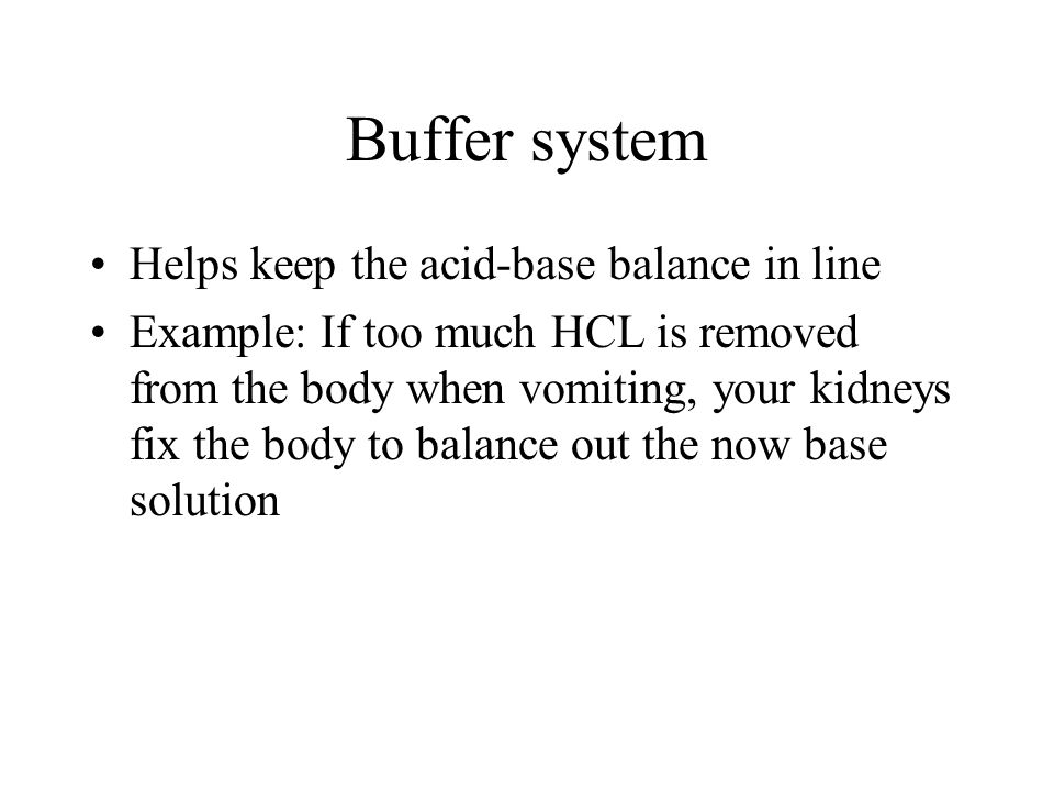 Buffer system Helps keep the acid-base balance in line