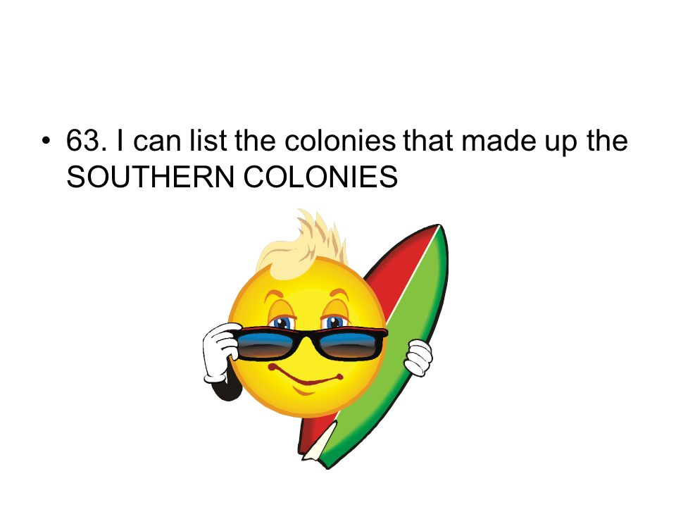 63. I can list the colonies that made up the SOUTHERN COLONIES
