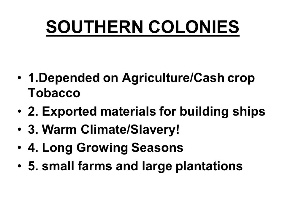 SOUTHERN COLONIES 1.Depended on Agriculture/Cash crop Tobacco