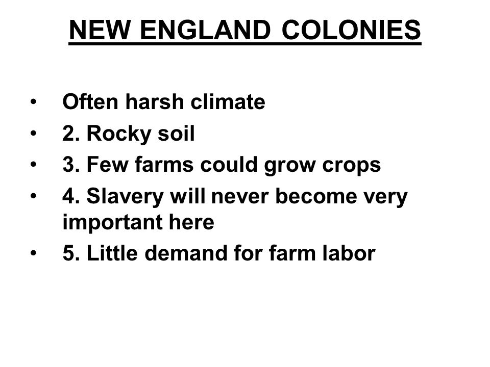 NEW ENGLAND COLONIES Often harsh climate 2. Rocky soil