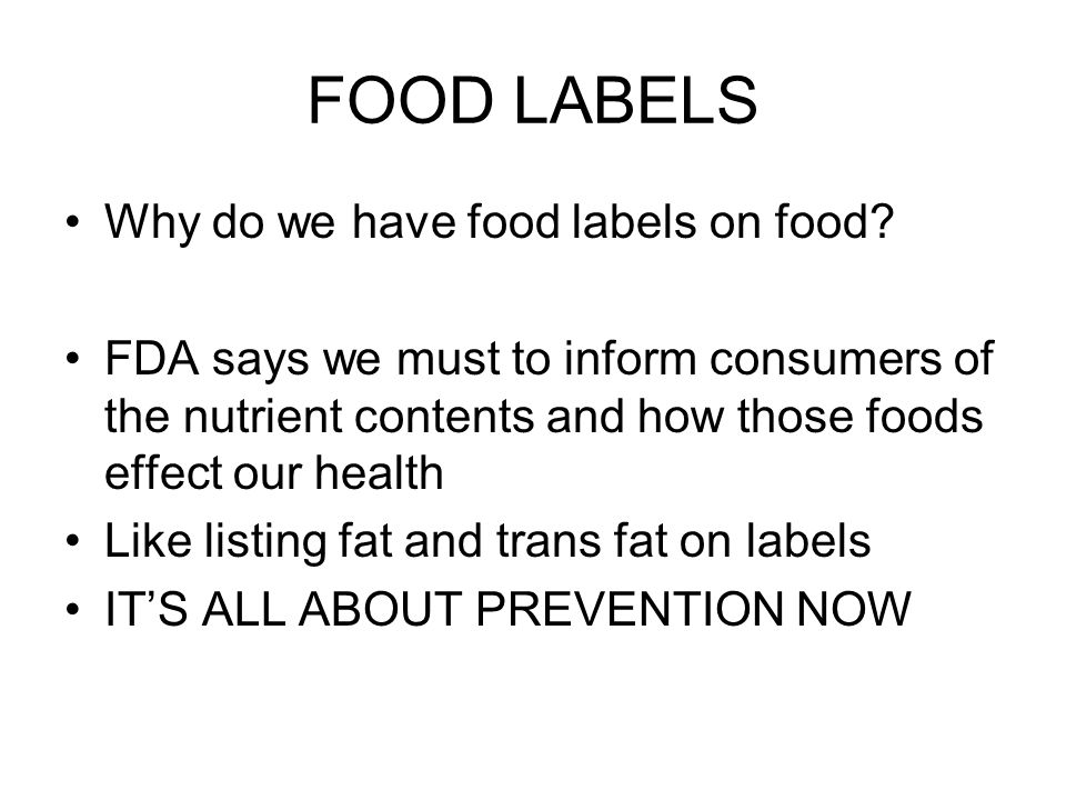 FOOD LABELS Why do we have food labels on food