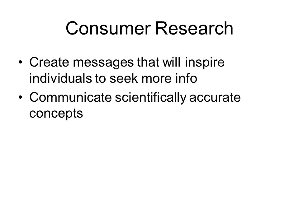 Consumer Research Create messages that will inspire individuals to seek more info.
