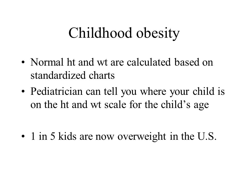 Childhood obesity Normal ht and wt are calculated based on standardized charts.
