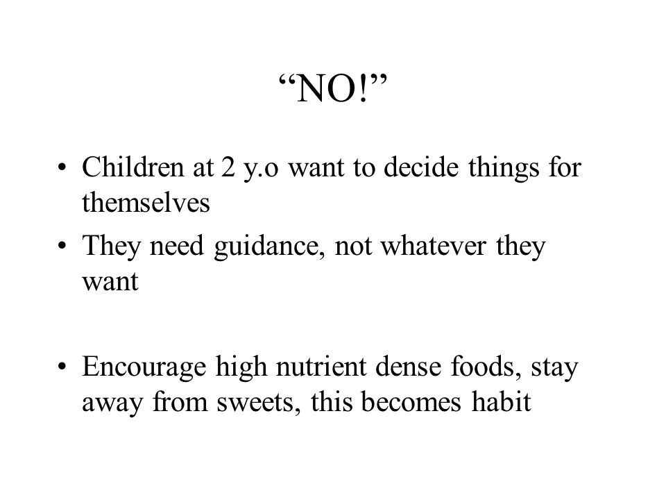 NO! Children at 2 y.o want to decide things for themselves