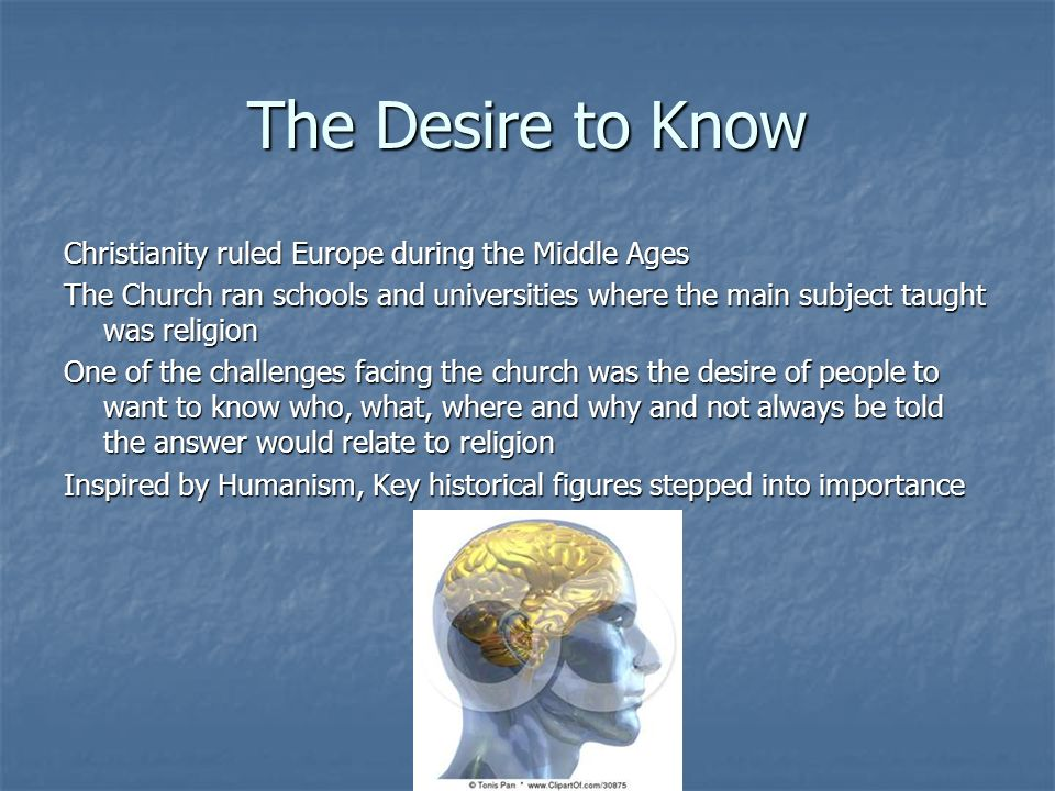 The Desire to Know Christianity ruled Europe during the Middle Ages