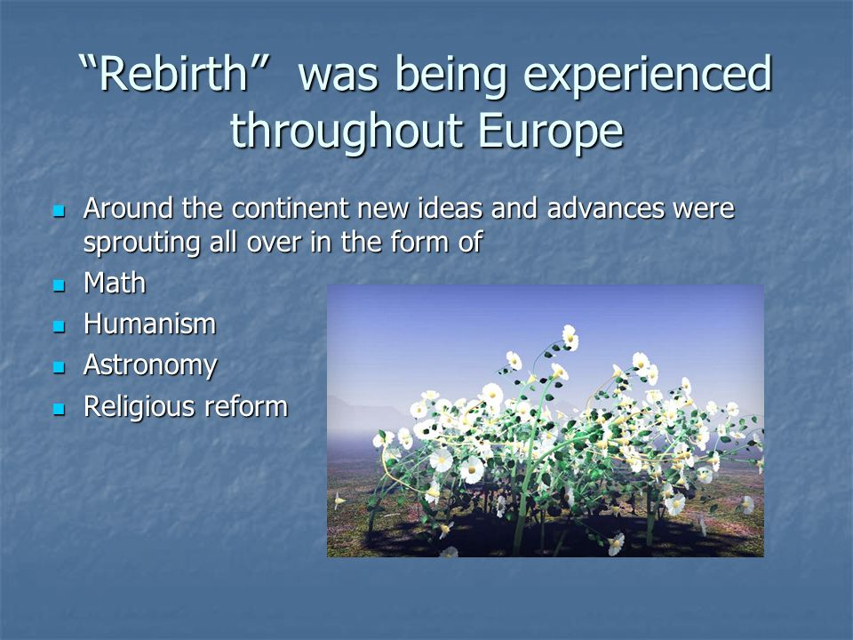 Rebirth was being experienced throughout Europe