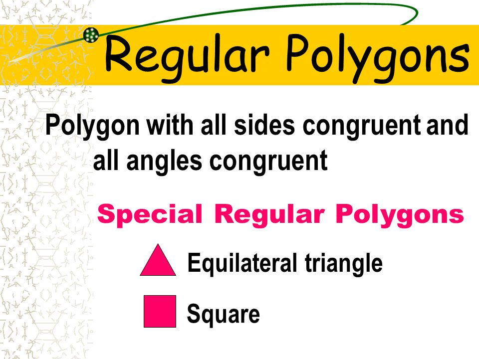 Regular Polygons Polygon with all sides congruent and all angles congruent. Special Regular Polygons.