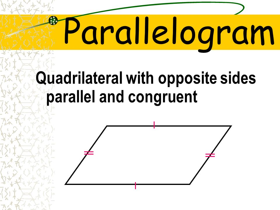 Parallelogram Quadrilateral with opposite sides parallel and congruent