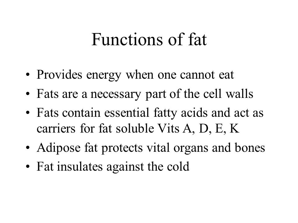 Functions of fat Provides energy when one cannot eat