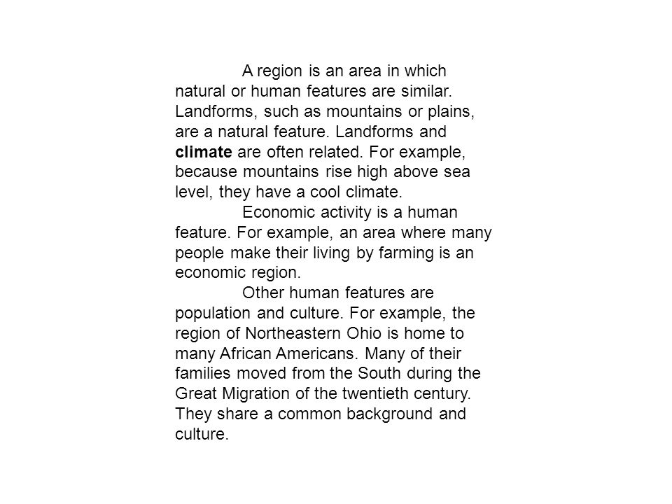 A region is an area in which natural or human features are similar