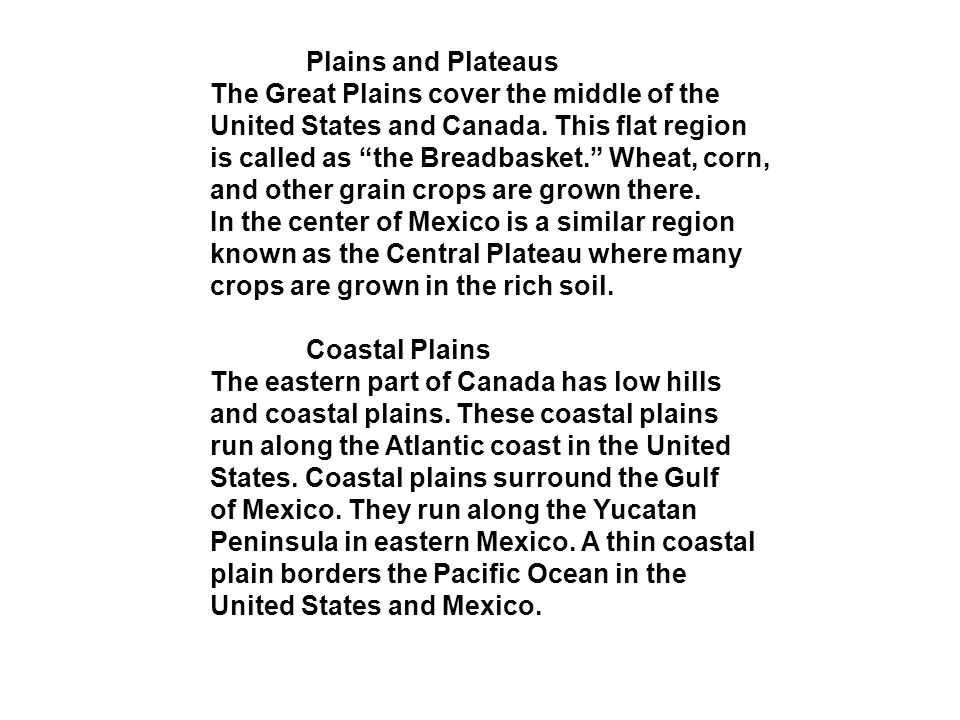 Plains and Plateaus The Great Plains cover the middle of the. United States and Canada. This flat region.