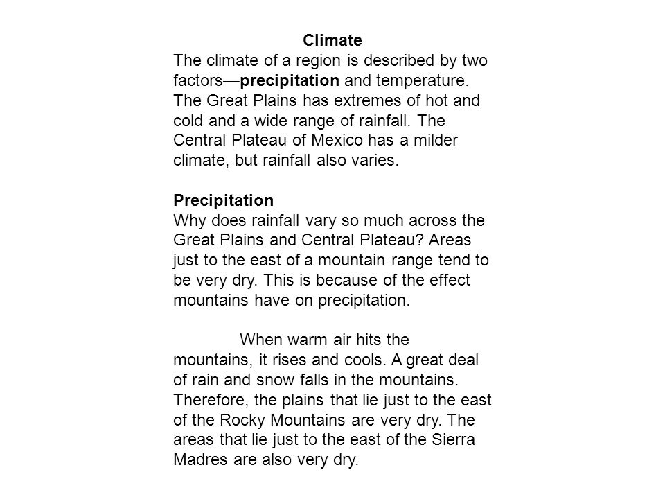 Climate The climate of a region is described by two. factors—precipitation and temperature. The Great Plains has extremes of hot and.