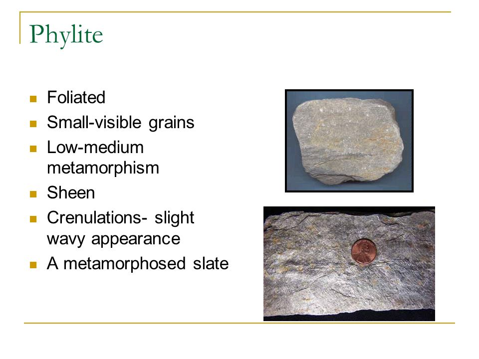 Phylite Foliated Small-visible grains Low-medium metamorphism Sheen
