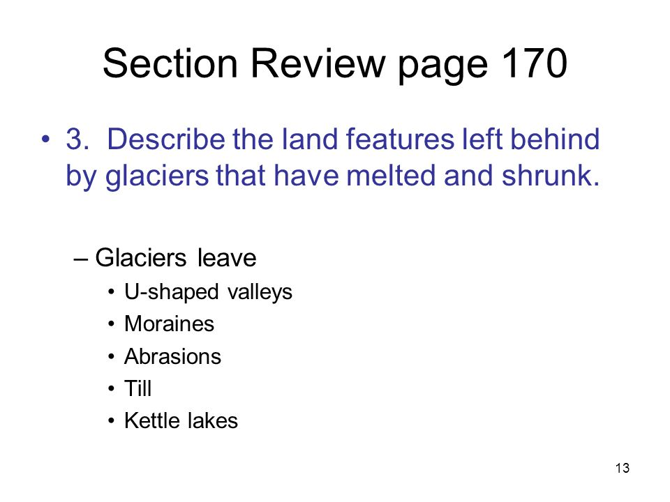 Section Review page 170 3. Describe the land features left behind by glaciers that have melted and shrunk.