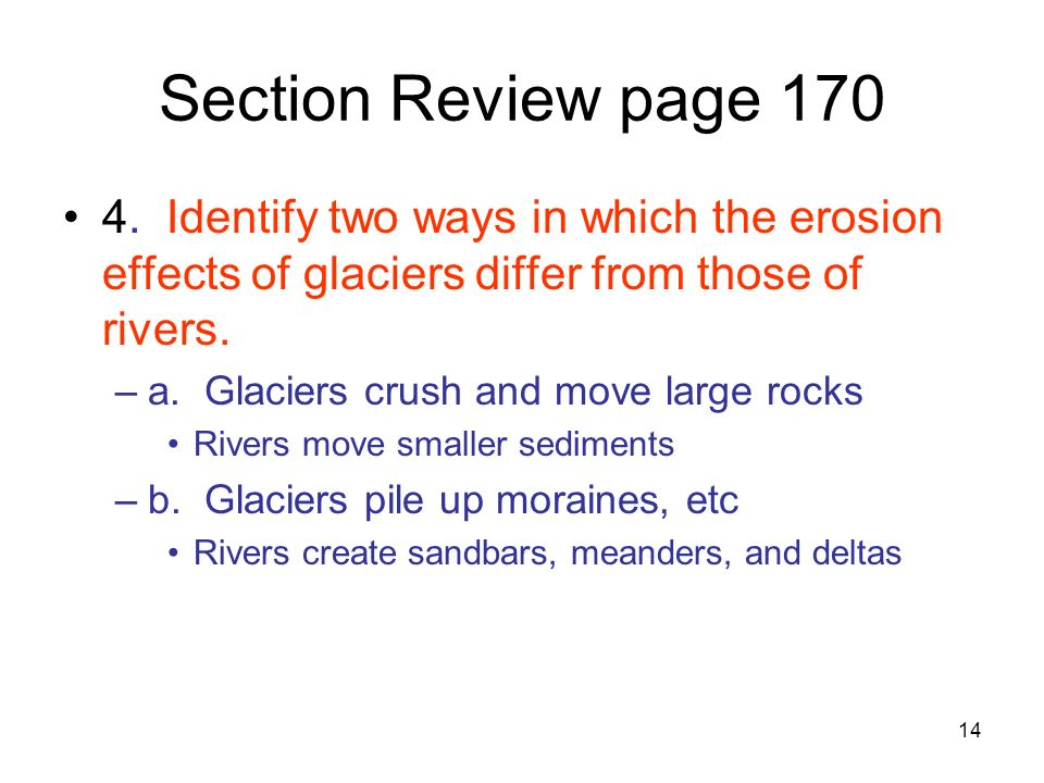 Section Review page 170 4. Identify two ways in which the erosion effects of glaciers differ from those of rivers.