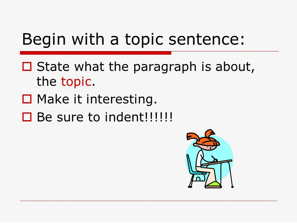Begin with a topic sentence: