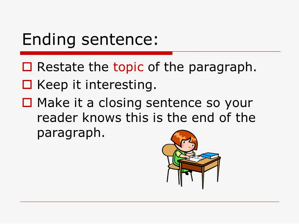 Ending sentence: Restate the topic of the paragraph.